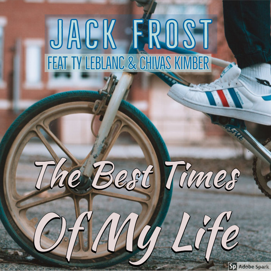 Jack Frost feat Ty Leblanc and Chivas Kimber - The best times of my life