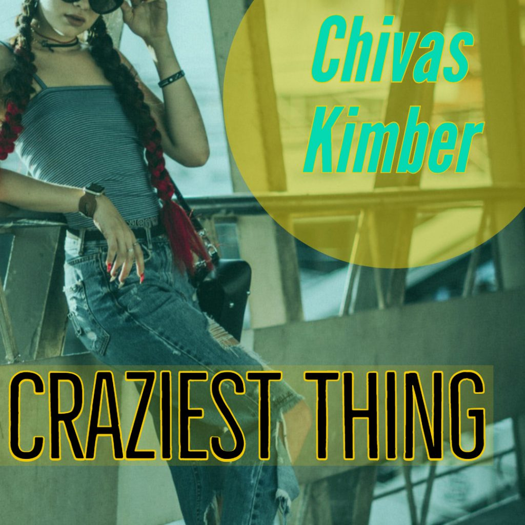 Chivas Kimber - Craziest Thing original