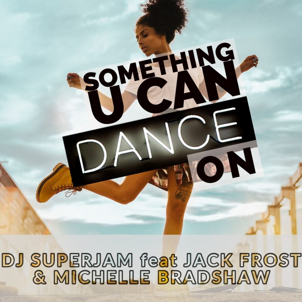 DJ Superjam, Jack Frost & Michelle Bradshaw - Something you can dance on