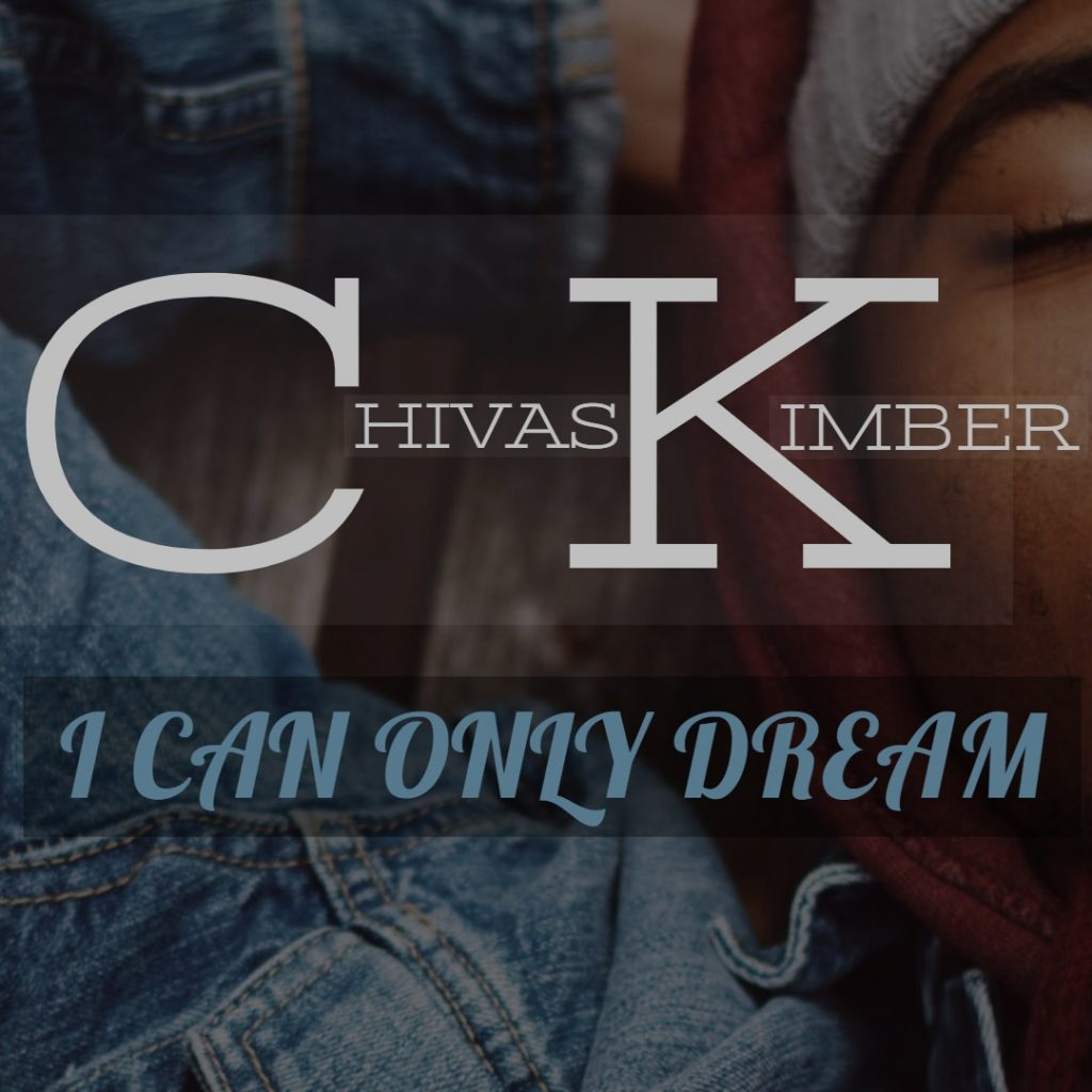 Chivas Kimber - I Can Only Dream